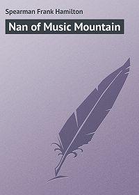 Frank Spearman -Nan of Music Mountain