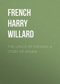 Harry French -The Lance of Kanana: A Story of Arabia