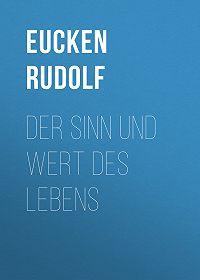 Rudolf Eucken -Der Sinn und Wert des Lebens