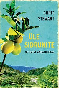 Chris Stewart -Üle sidrunite. Optimist Andaluusias