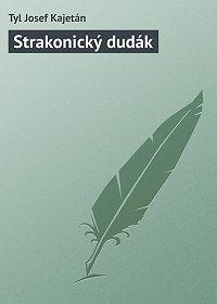 Tyl Josef -Strakonický dudák