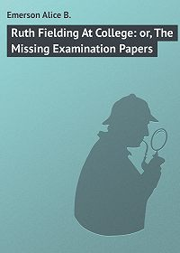 Alice Emerson -Ruth Fielding At College: or, The Missing Examination Papers