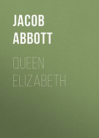 Jacob Abbott -Queen Elizabeth