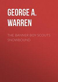 George A. Warren -The Banner Boy Scouts Snowbound