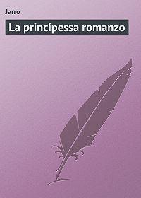 Jarro  - La principessa romanzo
