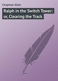 Allen Chapman -Ralph in the Switch Tower: or, Clearing the Track