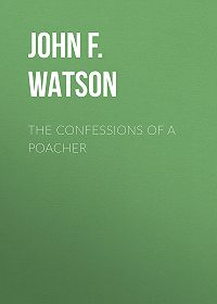 John F.L.S. Watson -The Confessions of a Poacher