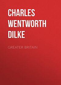 Charles Dilke -Greater Britain