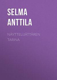 Selma Anttila -Näyttelijättären tarina