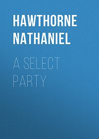 Nathaniel Hawthorne -A Select Party