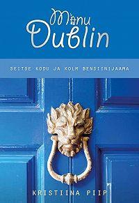 Kristiina Piip -Minu Dublin