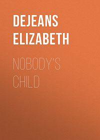 Elizabeth Dejeans -Nobody's Child