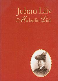 Juhan Liiv -Mu kallis Liisi