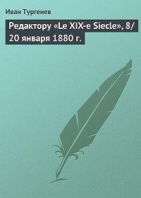Иван Тургенев -Редактору «Le XIX-e Siecle», 8/20 января 1880 г.