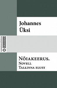 Johannes Üksi -Nõiakeerus. Novell Tallinna elust