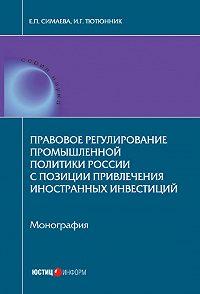 Игорь Тютюнник -Правовое регулирование промышленной политики России с позиции привлечения иностранных инвестиций