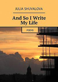 Julia Shuvalova -And So IWrite MyLife. Poems