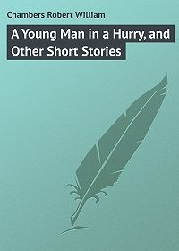 Robert Chambers -A Young Man in a Hurry, and Other Short Stories