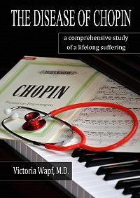 Victoria Wapf - The Disease of Chopin. a comprehensive study of a lifelong suffering