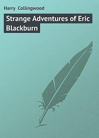 Harry Collingwood - Strange Adventures of Eric Blackburn
