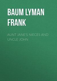 Lyman Baum -Aunt Jane's Nieces and Uncle John