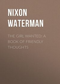 Nixon Waterman -The Girl Wanted: A Book of Friendly Thoughts