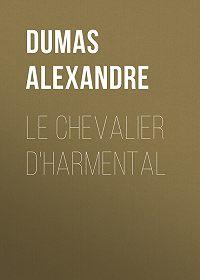Alexandre Dumas -Le chevalier d'Harmental