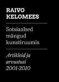 Raivo Kelomees -Sotsiaalsed mängud kunstiruumis