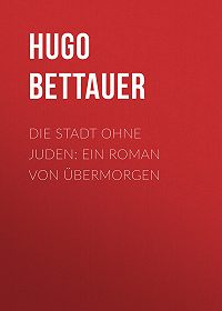 Hugo Bettauer -Die Stadt ohne Juden: Ein Roman von übermorgen