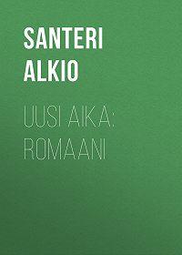 Santeri Alkio -Uusi aika: Romaani