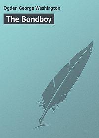 George Ogden -The Bondboy