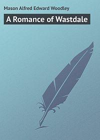 Alfred Mason -A Romance of Wastdale