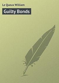 William Le Queux -Guilty Bonds
