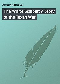 Gustave Aimard -The White Scalper: A Story of the Texan War