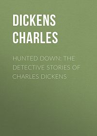 Чарльз Диккенс -Hunted Down: The Detective Stories of Charles Dickens