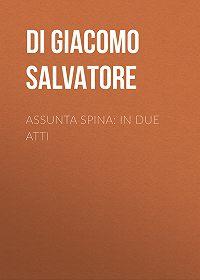 Salvatore Di Giacomo -Assunta Spina: In due atti