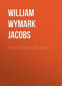 William Wymark Jacobs -Dialstone Lane, Part 1