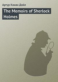 Артур Конан Дойл - The Memoirs of Sherlock Holmes
