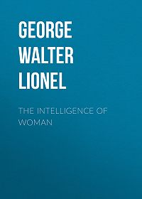 Walter George -The Intelligence of Woman