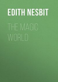Edith Nesbit -The Magic World
