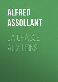 Alfred Assollant -La chasse aux lions