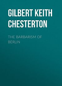 Gilbert Chesterton -The Barbarism of Berlin