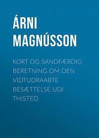 Árni Magnússon -Kort og sandfærdig Beretning om den vidtudraabte Besættelse udi Thisted