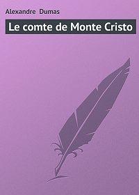 Alexandre Dumas - Le comte de Monte Cristo
