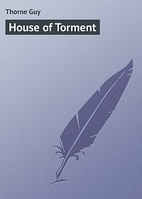 Guy Thorne -House of Torment