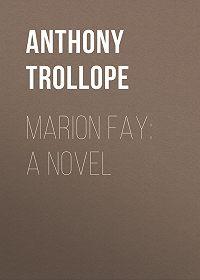 Anthony Trollope -Marion Fay: A Novel