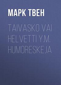 Марк Твен -Taivasko vai helvetti y.m. humoreskeja