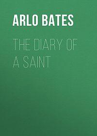 Arlo Bates -The Diary of a Saint
