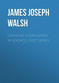 James Walsh -Catholic Churchmen in Science. First Series