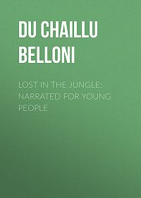 Paul Du Chaillu -Lost in the Jungle; Narrated for Young People